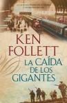 La caída de los gigantes (La trilogía del siglo, #1) - Ken Follett