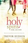 Holy Spirit, here and now - Trevor Hudson