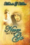 Never Let You Go - Michele G. Miller