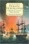 The Life and Times of Horatio Hornblower: A Biography of C. S. Forester's Famous Naval Hero - C. Northcote Parkinson