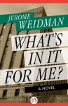 What's in It for Me?: A Novel - Jerome Weidman