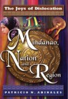 The Joys of Dislocation: Mindanao Nation and Region - Patricio N. Abinales