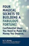 Four Magical Secrets to Building a Fabulous Fortune! - T.J. Rohleder