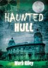 Haunted Hull - Mark Riley