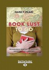 Book Lust to Go: Recommended Reading for Travelers, Vagabonds, and Dreamers (Large Print 16pt) - Nancy Pearl
