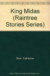 King Midas (Raintree Stories Series) - Catherine Storr