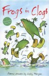 Frogs in Clogs: A World Book Day Poetry Book Poems Chosen by - Gaby Morgan