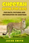 Cheetah Book for Kids: Fun Facts, Pictures and Information on Cheetahs - Jacob Smith