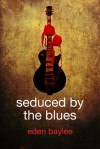 Seduced by the Blues - Eden Baylee