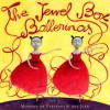 The Jewel Box Ballerinas - Monique De Varennes, Ana Juan