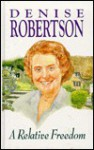 A Relative Freedom - Denise Robertson