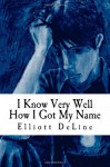 I Know Very Well How I Got My Name - Elliott DeLine