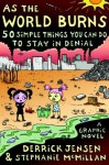 As the World Burns: 50 Simple Things You Can Do to Stay in Denial-A Graphic Novel - Derrick Jensen, Stephanie McMillan