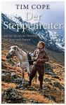 Der Steppenreiter: Auf den Spuren der Nomaden von Asien nach Europa - Tim Cope, Katja Hald