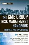 The Cme Group Risk Management Handbook: Products and Applications - CME Group, John W. Labuszewski, John E. Nyhoff, Richard Co, Paul E. Peterson, Leo Melamed, Lastcme Group