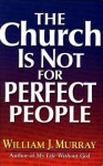 The Church is Not for Perfect People - William J. Murray