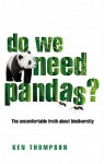Do We Need Pandas?: The Uncomfortable Truth About Biodiversity - Ken Thompson