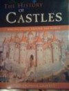 The History of Castles: Fortifications Around the World - Christopher Gravett