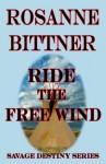 Ride the Free Wind (Savage Destiny) - Rosanne Bittner
