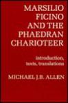 Marsilio Ficino and the Phaedran Charioteer - Marsilio Ficino, Michael J.B. Allen