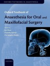 Anaesthesia for Oral and Maxillofacial Surgery (Oxford Textbooks in Anaesthesia) - Ian Shaw, Chandra Kumar, Christopher Dodds