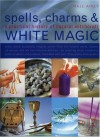 Spell, Charms & White Magic: A Practical History of Natural Witchcraft - Raje Airey