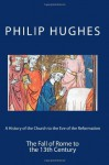 A History of the Church to the Eve of the Reformation: The Fall of Rome to the 13th Century (Volume 2) - Philip Hughes, Paul A. Böer Sr.