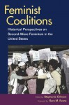 Feminist Coalitions: Historical Perspectives on Second-Wave Feminism in the United States - Stephanie Gilmore, Sara Evans
