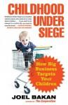 Childhood Under Siege: How Big Business Targets Children - Joel Bakan