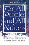 For All Peoples And All Nations: Christian Churches And Human Rights - J. Nurser
