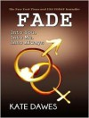 Fade: Into You, Into Me, Into Always - Kate Dawes, Tanya Eby