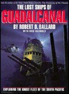 The Lost Ships of Guadalcanal: Exploring the Ghost Fleet of the South Pacific - Robert D. Ballard, Rick Archbold