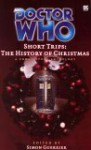 Doctor Who Short Trips: The History of Christmas - Simon Guerrier, Robert Dick, Richard Salter, John Isles, Simon Bucher-Jones, Eddie Robson, Matthew Griffiths, Joseph Lidster, Peter Anghelides, Xanna Eve Chown, Samantha Baker, Philip Purser-Hallard, Jonathan Clements, Kate Orman, Matthew Sweet, Marc Platt, Jonathan Blu