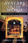 Avatars of the Word: From Papyrus to Cyberspace - James J. O'Donnell