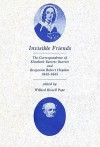 Invisible Friends: The Correspondence of Elizabeth Barrett Browning and Benjamin Robert Haydon, 1842-1845 - Elizabeth Barrett Browning, Benjamin Robert Haydon, Williard Bissell Pope