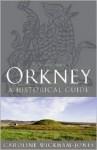 Orkney: A Historical Guide - Caroline Wickham-Jones, Caroline Wickam-Jones
