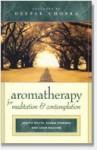 Aromatherapy for Meditation and Contemplation - Judith White, Karen Downes, Leon Nacson