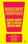 Management Essentials: Exclusive Excerpts from the Creating Success Series - John Adair, Michael Armstrong, Roy Lilley, Alan Barker, John Caunt