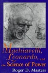 Machiavelli Leonardo Science of Power: Frank Covey Loyola Lectures Pol Analysis - Roger D. Masters