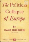 The Political Collapse of Europe - Hajo Holborn