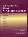 Teaching K-6 Mathematics - Douglas K. Brumbaugh, David Rock, Linda S. Brumbaugh, Michelle Lynn Rock