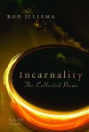 Incarnality: The Collected Poems, with Audio CD - Rod Jellema