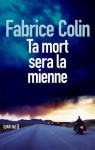 Ta mort sera la mienne - Fabrice Colin