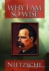 Why I Am So Wise (Ecce Homo) - Friedrich Nietzsche