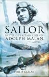 'Sailor' Malan: Battle Of Britain Legend: Adolph G. Malan - Philip Kaplan