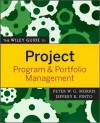 The Wiley Guide to Project, Program, and Portfolio Management (The Wiley Guides to the Management of Projects) - Peter Morris, Jeffrey K. Pinto