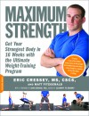 Maximum Strength: Get Your Strongest Body in 16 Weeks with the Ultimate Weight-Training Program - Eric Cressey, Matt Fitzgerald