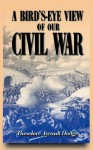 A Bird's-eye View Of Our Civil War - Theodore Ayrault Dodge