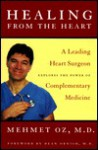 Healing from the Heart: A Leading Heart Surgeon Explores the Power of ComplementaryMedicine - Mehmet C. Oz, Dean Ornish