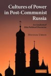 Cultures of Power in Post-Communist Russia: An Analysis of Elite Political Discourse - Michael Urban